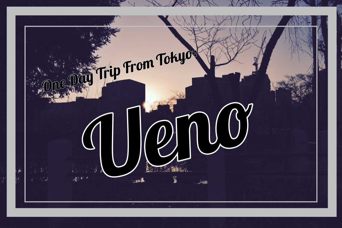 One Day Trip From Tokyo:Ueno