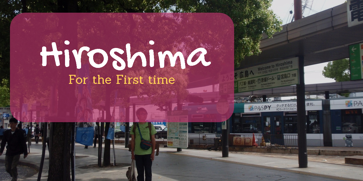 Hiroshima for the first time