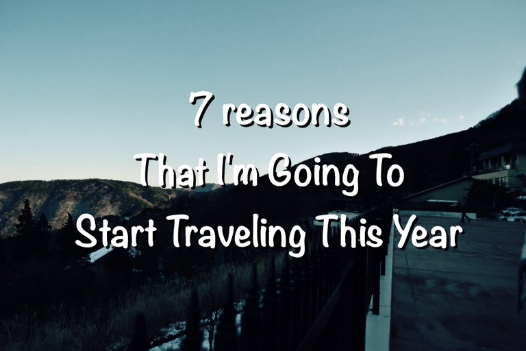7 Reasons I'm Going to Start Traveling This Year.